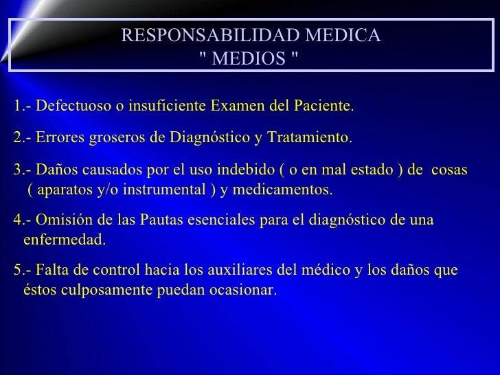 """RESPONSABILIDAD MEDICA """" MEDIOS """"  1.- Defectuoso o insuficiente Examen del Paciente. 2.- Errores groseros de Di..."""