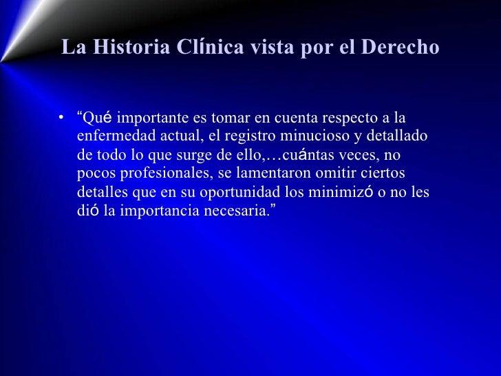 """La Historia Cl í nica vista por el Derecho <ul><li>"""" Qu é  importante es tomar en cuenta respecto a la enfermedad actual, ..."""