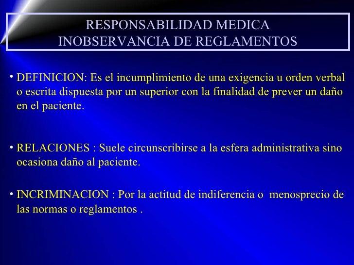 RESPONSABILIDAD MEDICA INOBSERVANCIA DE REGLAMENTOS <ul><li>DEFINICION: Es el incumplimiento de una exigencia u orden verb...