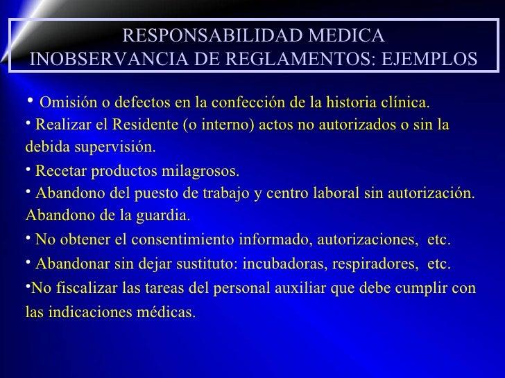 RESPONSABILIDAD MEDICA INOBSERVANCIA DE REGLAMENTOS: EJEMPLOS <ul><li>Omisión o defectos en la confección de la historia c...