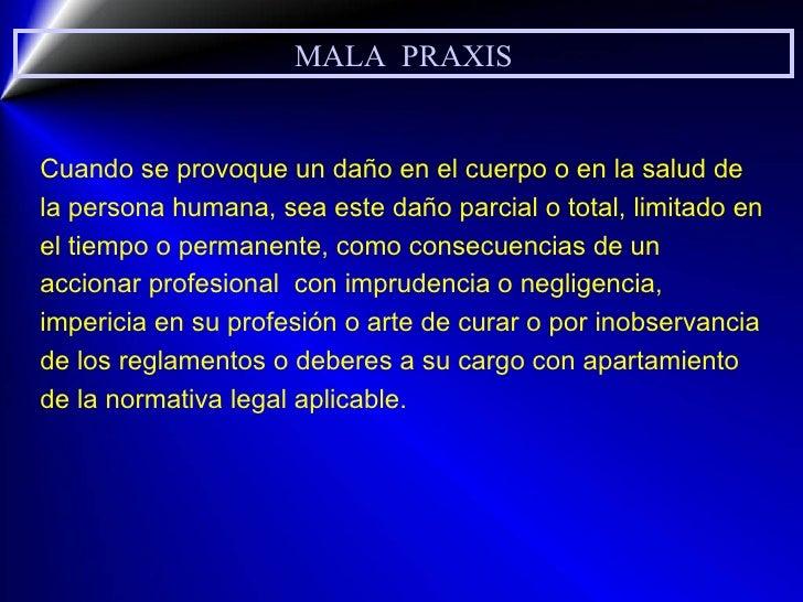 MALA  PRAXIS Cuando se provoque un daño en el cuerpo o en la salud de la persona  humana , sea este daño parcial o total, ...