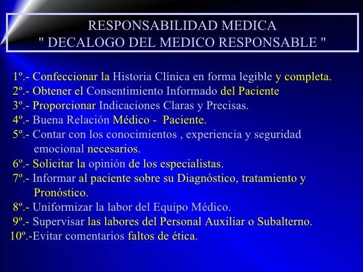 """RESPONSABILIDAD MEDICA """" DECALOGO DEL MEDICO RESPONSABLE """" 1º.- Confeccionar la  Historia Clínica en forma legib..."""
