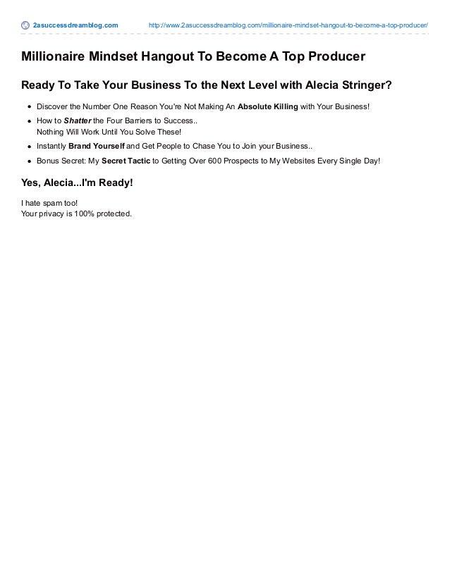 2asuccessdreamblog.com http://www.2asuccessdreamblog.com/millionaire-mindset-hangout-to-become-a-top-producer/  Millionair...