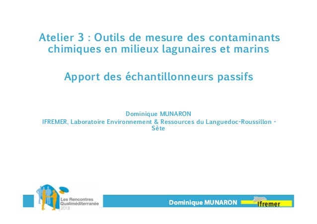 Atelier 3 : Outils de mesure des contaminants chimiques en milieux lagunaires et marins Apport des échantillonneurs passif...