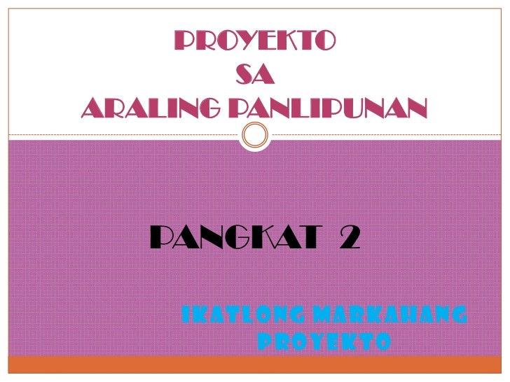 PROYEKTO        SAARALING PANLIPUNAN   PANGKAT 2     IKATLONG MARKAHANG          PROYEKTO