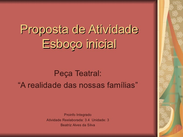 """Proposta de Atividade Esboço inicial Peça Teatral: """" A realidade das nossas famílias"""" Proinfo Integrado Atividade Reelabor..."""