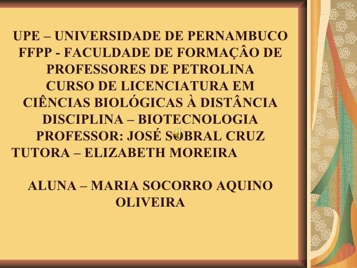 UPE – UNIVERSIDADE DE PERNAMBUCO FFPP - FACULDADE DE FORMAÇÂO DE PROFESSORES DE PETROLINA CURSO DE LICENCIATURA EM CIÊNCIA...