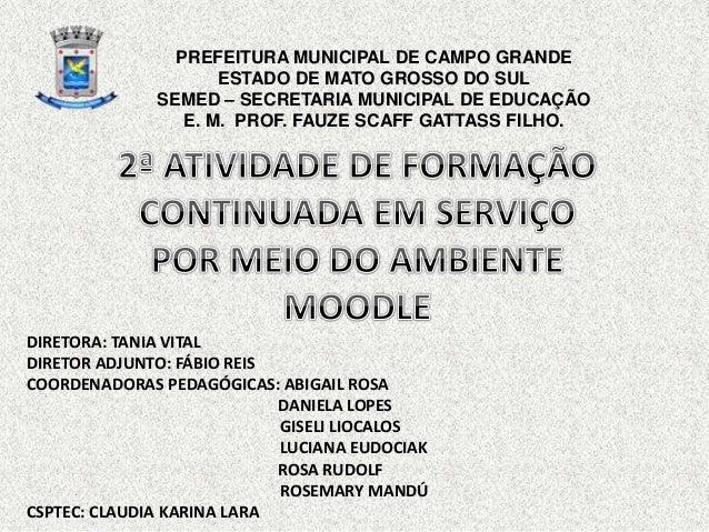 PREFEITURA MUNICIPAL DE CAMPO GRANDE ESTADO DE MATO GROSSO DO SUL SEMED – SECRETARIA MUNICIPAL DE EDUCAÇÃO E. M. PROF. FAU...