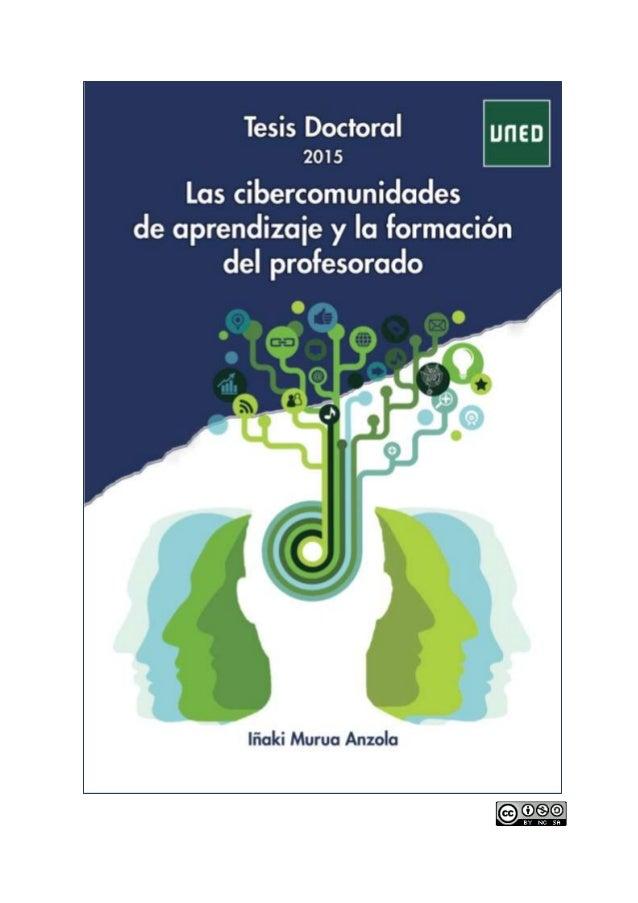 TESIS DOCTORAL AÑO 2015 LAS CIBERCOMUNIDADES DE APRENDIZAJE Y LA FORMACIÓN DEL PROFESORADO IÑAKI MURUA ANZOLA Licenciado e...
