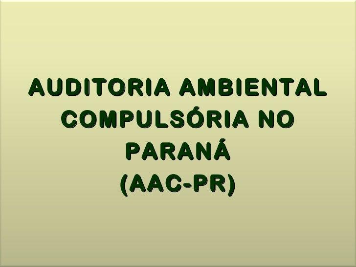 AUDITORIA AMBIENTAL  COMPULSÓRIA NO       PARANÁ      (AAC-PR)