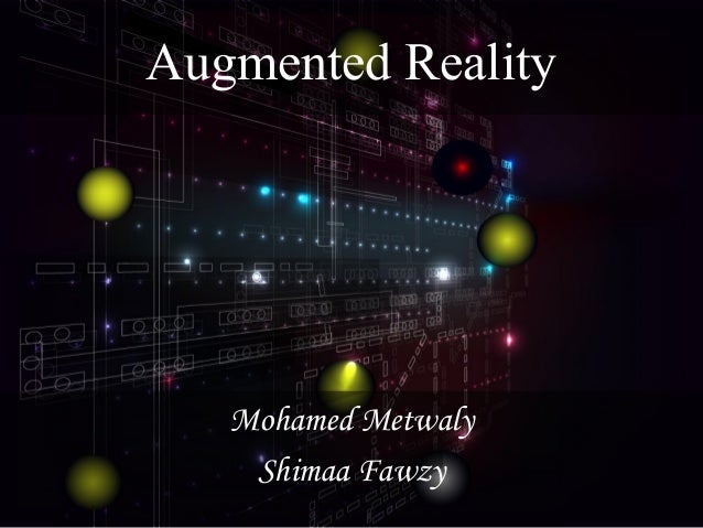 Augmented Reality  Mohamed Metwaly Shimaa Fawzy