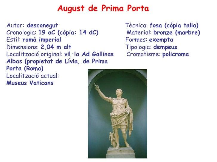 August de Prima Porta Autor:  desconegut  Tècnica:  fosa (còpia talla) Cronologia:  19 aC (còpia: 14 dC)  Material:  bronz...