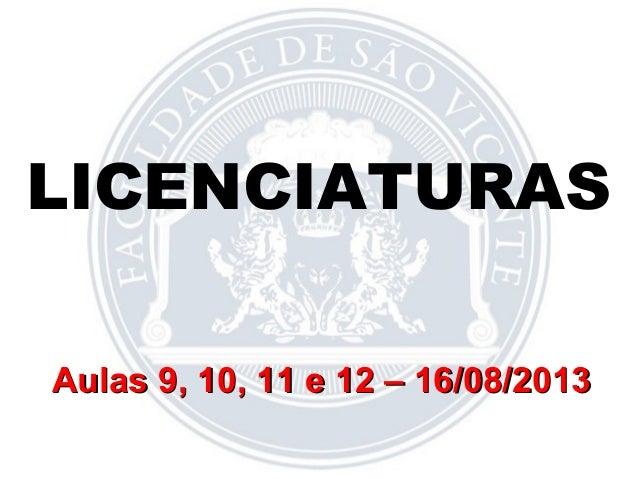 LICENCIATURAS Aulas 9, 10, 11 e 12 – 16/08/2013Aulas 9, 10, 11 e 12 – 16/08/2013
