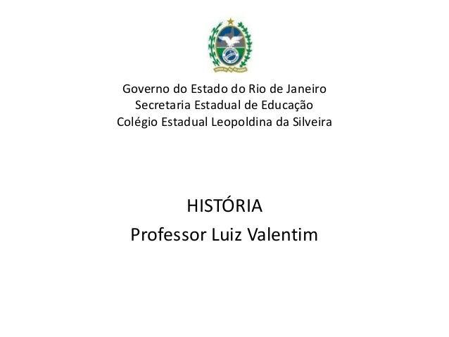 Governo do Estado do Rio de Janeiro   Secretaria Estadual de EducaçãoColégio Estadual Leopoldina da Silveira         HISTÓ...