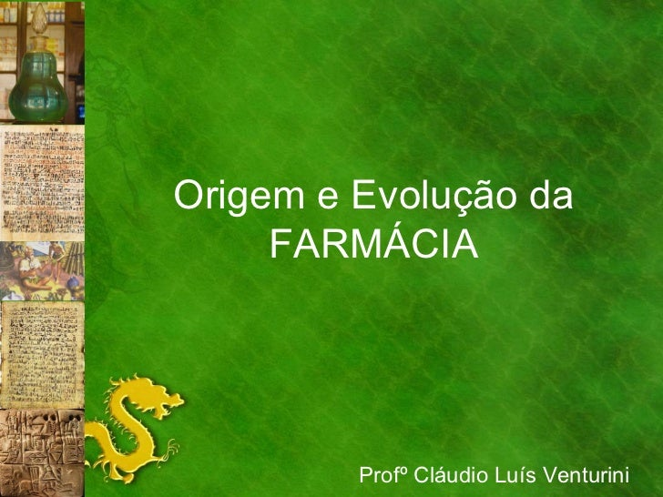 Origem e Evolução da FARMÁCIA Profº Cláudio Luís Venturini