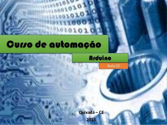 Curso de automação Arduino Aula 02  Quixadá – CE 2013