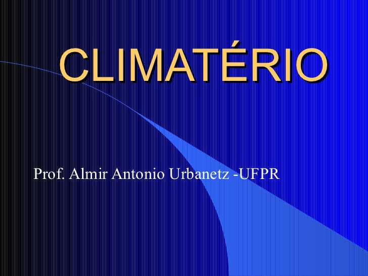 CLIMATÉRIO Prof. Almir Antonio Urbanetz -UFPR