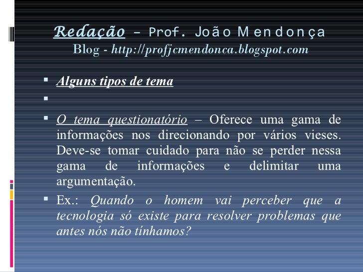Redação  – Prof.  João Mendonça Blog -  http://profjcmendonca.blogspot.com <ul><li>Alguns tipos de tema </li></ul><ul><li>...