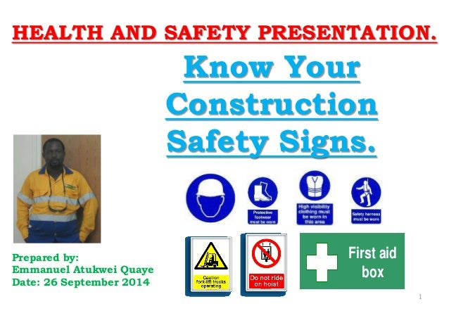 HEALTH AND SAFETY PRESENTATION. Prepared by: Emmanuel Atukwei Quaye Date: 26 September 2014 Know Your Construction Safety ...