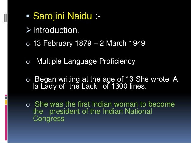 essay on sarojini naidu in english Sarojini naidu also known as nightingale of india, was an indian independence  activist, poet and a politician  sarojini naidu : (short essay)  articals 10 line  how to start speech sarojini naidu for jr kg students in english.