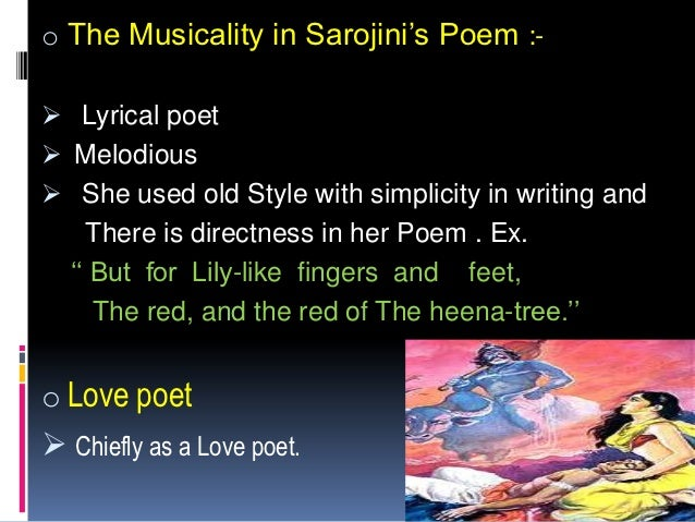 """o The Musicality in Sarojini""""s Poem :- Lyrical poet Melodious She used old Style with simplicity in writing and    Ther..."""