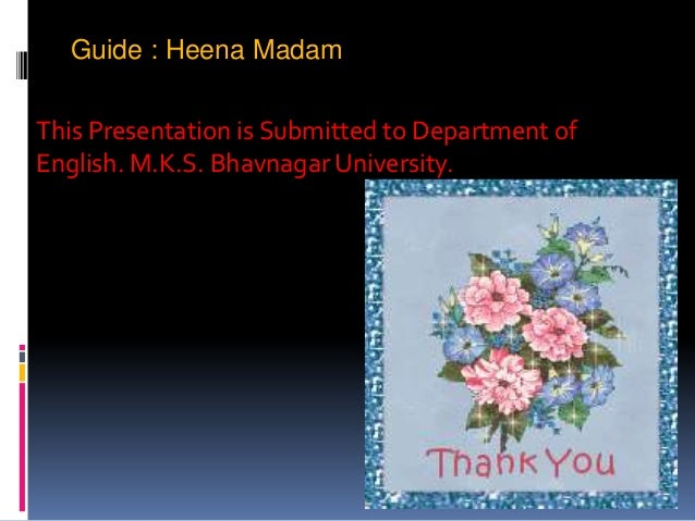 Guide : Heena MadamThis Presentation is Submitted to Department ofEnglish. M.K.S. Bhavnagar University.
