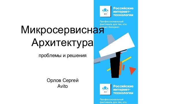 Микросервисная Архитектура проблемы и решения Орлов Сергей Avito