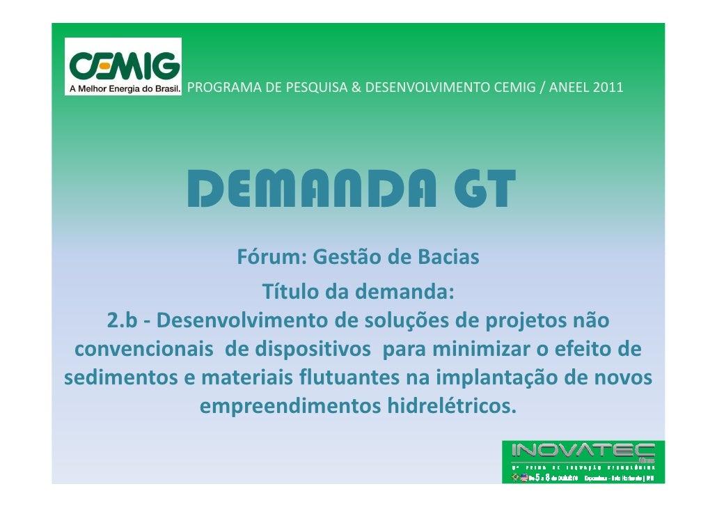 PROGRAMA DE PESQUISA & DESENVOLVIMENTO CEMIG / ANEEL 2011                DEMANDA GT                  Fórum: Gestão de Baci...