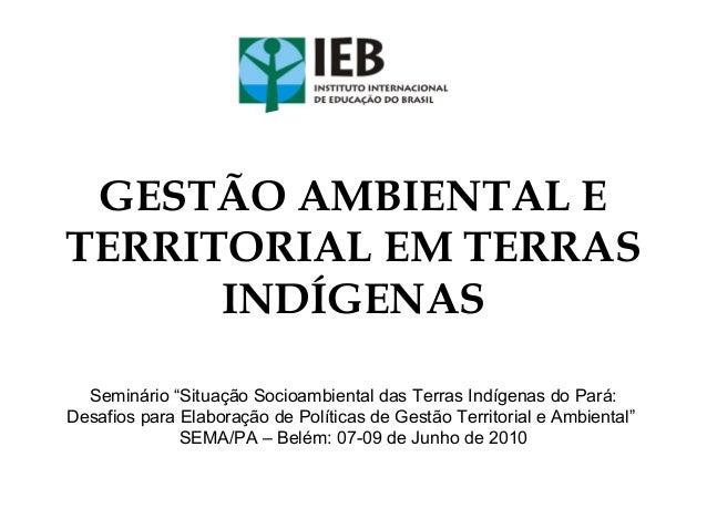 """GESTÃO AMBIENTAL E TERRITORIAL EM TERRAS INDÍGENAS Seminário """"Situação Socioambiental das Terras Indígenas do Pará: Desafi..."""