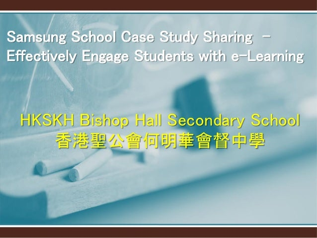 HKSKH Bishop Hall Secondary School 香港聖公會何明華會督中學 Samsung School Case Study Sharing - Effectively Engage Students with e-Lea...