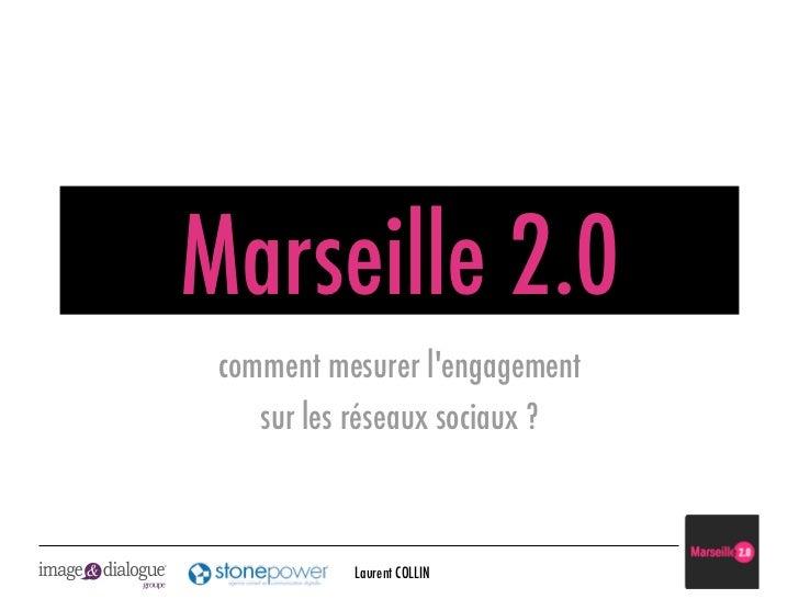 Marseille 2.0 comment mesurer lengagement    sur les réseaux sociaux ?           Laurent COLLIN