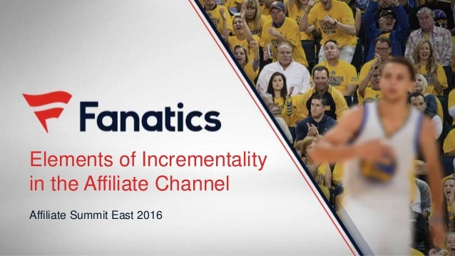 Elements of Incrementality in the Affiliate Channel Affiliate Summit East 2016