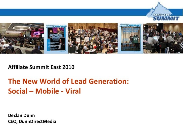 Affiliate Summit East 2010<br />The New World of Lead Generation:<br />Social – Mobile - Viral <br />Declan Dunn<br />CEO,...