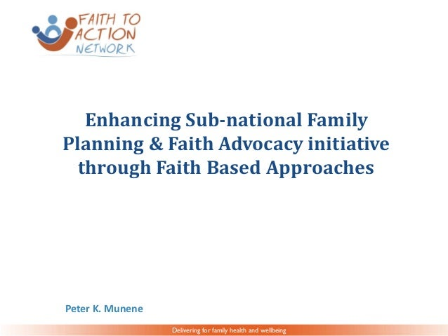 Delivering for family health and wellbeing Enhancing Sub-national Family Planning & Faith Advocacy initiative through Fait...
