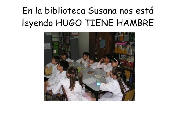 En la biblioteca Susana nos está leyendo HUGO TIENE HAMBRE