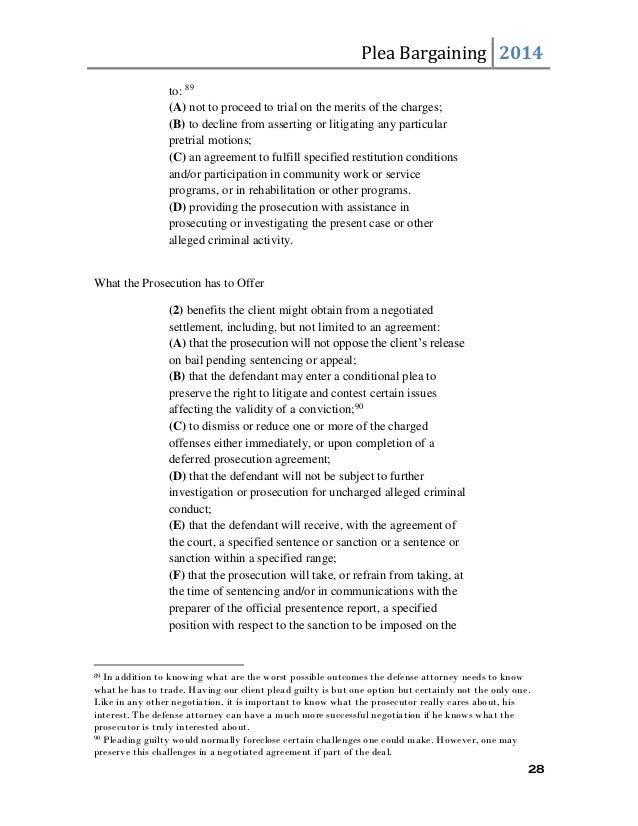 the plea bargaining process essay The process whereby a criminal defendant and prosecutor reach a mutually satisfactory disposition of a criminal case, subject to court approval plea bargaining can conclude a criminal case without a trial when it is successful, plea bargaining results in a plea agreement between the prosecutor and.