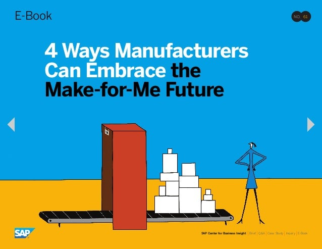 NO. 61E-Book SAP Center for Business Insight |Brief |Q&A |Case Study |Inquiry |E-Book 4 Ways Manufacturers Can Embrace the...