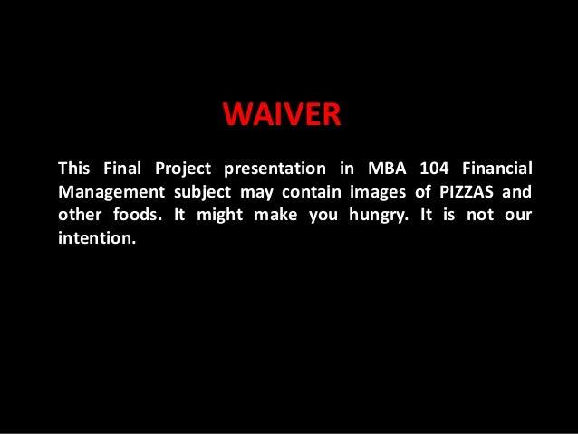 Slide No. 1 MBA104-Financial Management Anawin Valenzuela * Shella May Domocmat * Oliver Sta. Maria WAIVER This Final Proj...