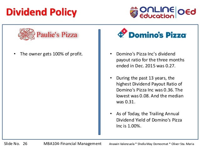 Slide No. 26 MBA104-Financial Management Anawin Valenzuela * Shella May Domocmat * Oliver Sta. Maria Dividend Policy • The...