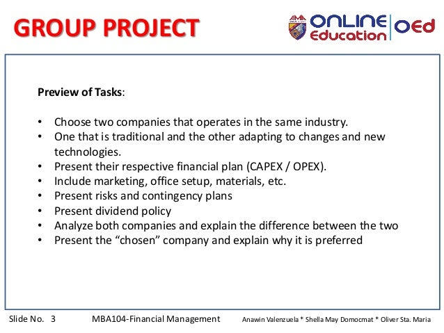 Slide No. 3 MBA104-Financial Management Anawin Valenzuela * Shella May Domocmat * Oliver Sta. Maria GROUP PROJECT Preview ...