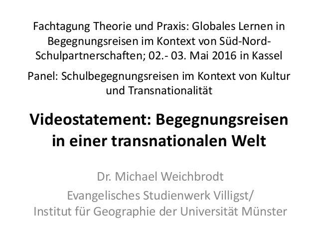 Fachtagung Theorie und Praxis: Globales Lernen in Begegnungsreisen im Kontext von Süd-Nord- Schulpartnerschaften; 02.- 03....
