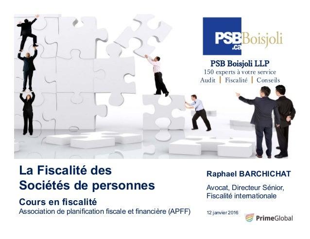 La Fiscalité des Sociétés de personnes Cours en fiscalité Association de planification fiscale et financière (APFF) Raphae...