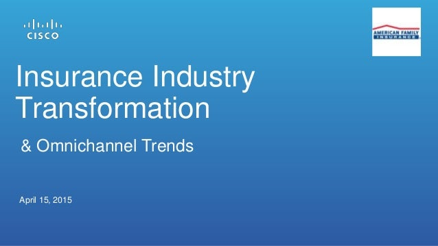 Insurance Industry Transformation April 15, 2015 & Omnichannel Trends