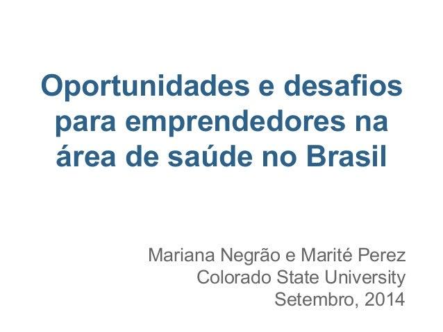 Oportunidades e desafios para emprendedores na área de saúde no Brasil Mariana Negrão e Marité Perez Colorado State Univer...