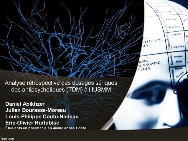 Analyse rétrospective des dosages sériques des antipsychotiques (TDM) à l'IUSMM Daniel Abikhzer Julien Bourassa-Moreau Lou...