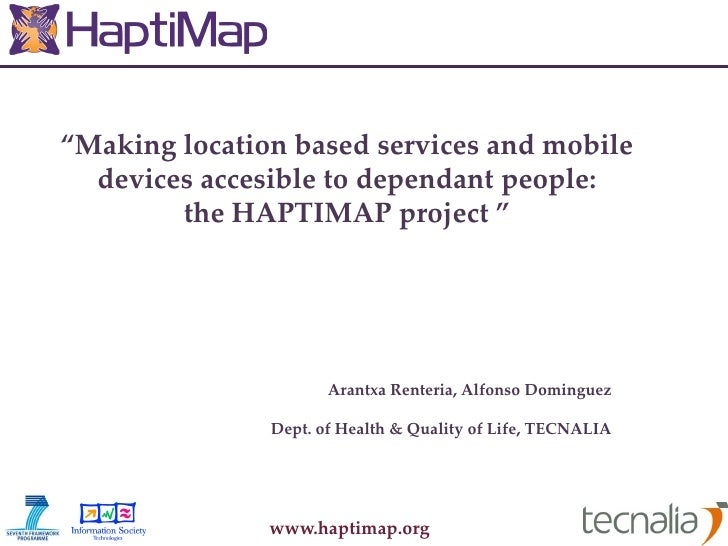 """""""Making location based services and mobile  devices accesible to dependant people:        the HAPTIMAP project """"          ..."""
