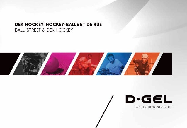 DEK HOCKEY, HOCKEY-BALLE ET DE RUE BALL, STREET & DEK HOCKEY COLLECTION 2016-2017