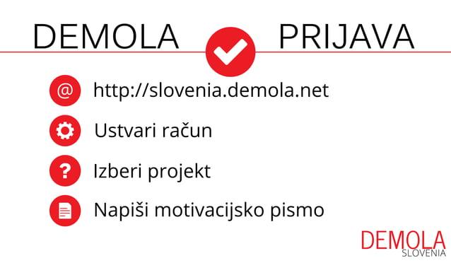 PRIJAVADEMOLA @ http://slovenia.demola.net Ustvari račun Izberi projekt Napiši motivacijsko pismo