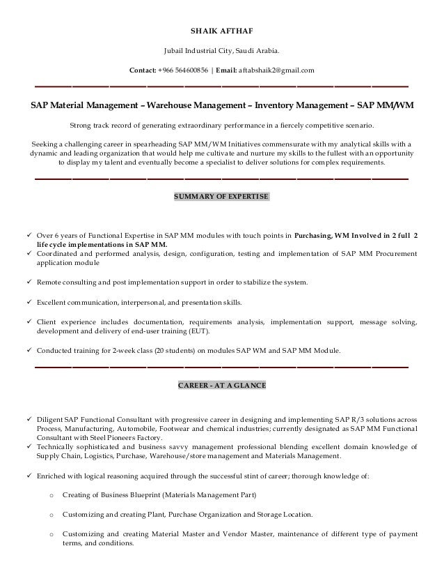 Good SHAIK AFTHAF SAP MM WM CONSULTANT RESUME. SHAIK AFTHAF Jubail Industrial  City, Saudi Arabia. Contact: +966 564600856 | Email ... Throughout Sap Mm Resume