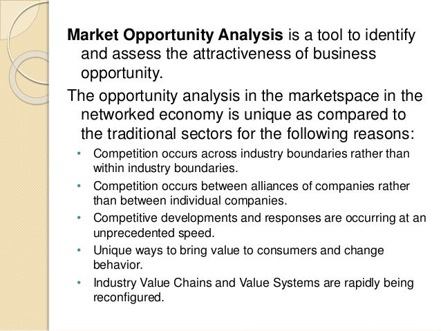 analyzing marketing opportunities By the use of opportunity analysis, the company can make the right decision, thereby advancing in its goal of earning more profits an example of opportunity analysis is the stay healthy frenzy which has gripped many nations more and more people are realizing that staying healthy means a better life.